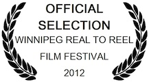 Official Selection Winnipeg Real to Reel Festival 2012